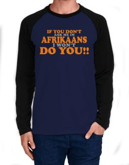 If You Dont Ask Me In Afrikaans I Wont Do You!! Long-sleeve Raglan T-Shirt