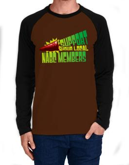 Support Your Local Nabc Members Long-sleeve Raglan T-Shirt