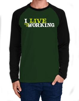 I Live Off Of Working Long-sleeve Raglan T-Shirt