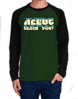 I Know Everything About Aleut? Do You Want Me To Teach You? Long-sleeve Raglan T-Shirt
