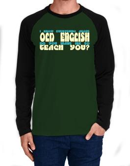 I Know Everything About Old English? Do You Want Me To Teach You? Long-sleeve Raglan T-Shirt