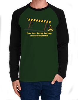 Far Too Busy Being Accessible Long-sleeve Raglan T-Shirt