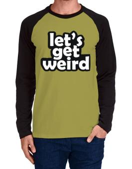 Lets get weird Long-sleeve Raglan T-Shirt