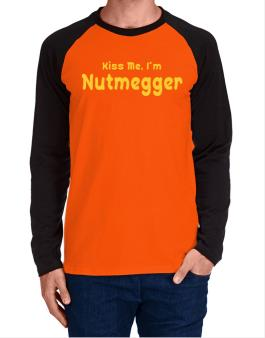 Kiss Me, I Am Nutmegger Long-sleeve Raglan T-Shirt