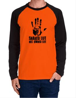 Shared Life , Not Owned Life Long-sleeve Raglan T-Shirt