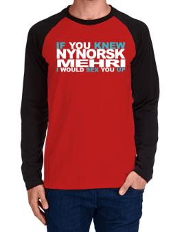 If You Knew Mehri I Would Sex You Up Long-sleeve Raglan T-Shirt