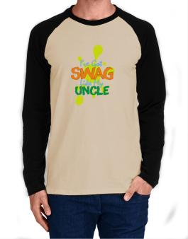 Ive got swag like my uncle Long-sleeve Raglan T-Shirt