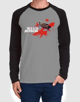 There Is No Justification Long-sleeve Raglan T-Shirt