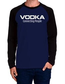 Vodka Connecting People Long-sleeve Raglan T-Shirt