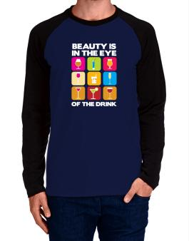 Beauty Is In The Eye Of The Drink Long-sleeve Raglan T-Shirt