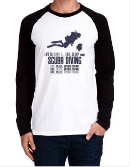 Life Is Simple... Eat, Sleep And Scuba Diving Long-sleeve Raglan T-Shirt