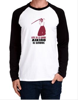 Life Is A Game, Aikido Is Serious Long-sleeve Raglan T-Shirt