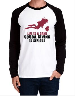Life Is A Game, Scuba Diving Is Serious Long-sleeve Raglan T-Shirt