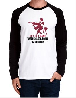 Life Is A Game, Wrestling Is Serious Long-sleeve Raglan T-Shirt