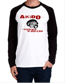 Aikido Is An Extension Of My Creative Mind Long-sleeve Raglan T-Shirt