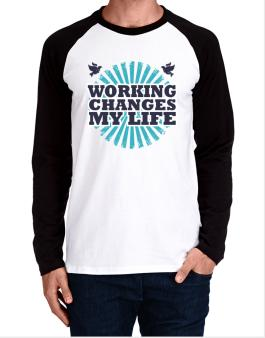 Working Changes My Life Long-sleeve Raglan T-Shirt