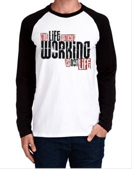 Life Without Working Is Not Life Long-sleeve Raglan T-Shirt