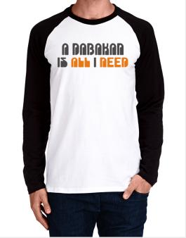 A Dabakan Is All I Need Long-sleeve Raglan T-Shirt