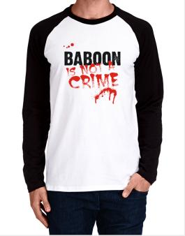 Being A ... Baboon Is Not A Crime Long-sleeve Raglan T-Shirt