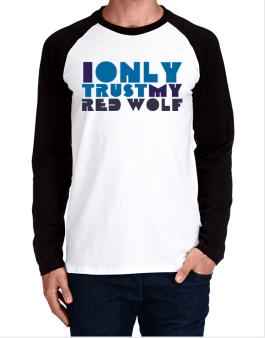 I Only Trust My Red Wolf Long-sleeve Raglan T-Shirt