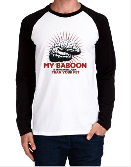 My Baboon Is More Intelligent Than Your Pet Long-sleeve Raglan T-Shirt