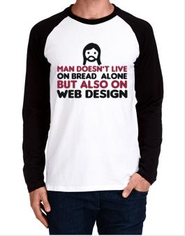 Man Doesnt Live On Bread Alone But Also On Web Design Long-sleeve Raglan T-Shirt