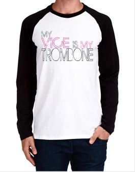 My Vice Is My Trombone Long-sleeve Raglan T-Shirt