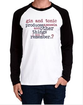 Gin And Tonic Produces Amnesia And Other Things I Dont Remember ..? Long-sleeve Raglan T-Shirt
