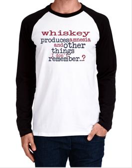 Whiskey Produces Amnesia And Other Things I Dont Remember ..? Long-sleeve Raglan T-Shirt
