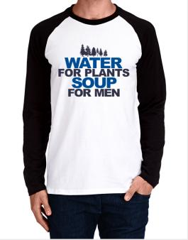 Water For Plants, Soup For Men Long-sleeve Raglan T-Shirt
