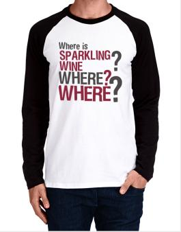 Where Is Sparkling Wine? Where? Where? Long-sleeve Raglan T-Shirt