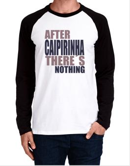 After Caipirinha Theres Nothing Long-sleeve Raglan T-Shirt