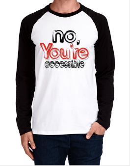 No, Youre Accessible Long-sleeve Raglan T-Shirt