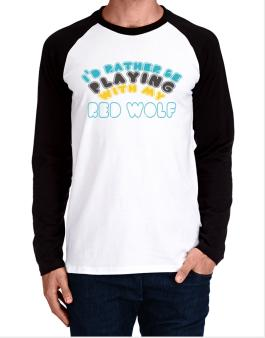 Id Rather Be Playing With My Red Wolf Long-sleeve Raglan T-Shirt