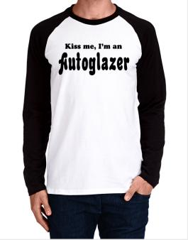 Kiss Me, I Am An Autoglazer Long-sleeve Raglan T-Shirt