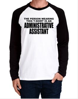 The Person Wearing This T-sshirt Is An Administrative Assistant Long-sleeve Raglan T-Shirt