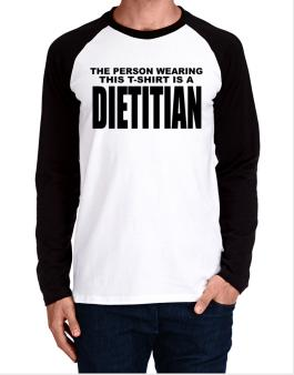 The Person Wearing This T-sshirt Is A Dietitian Long-sleeve Raglan T-Shirt