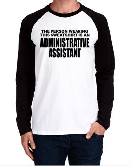 The Person Wearing This Sweatshirt Is An Administrative Assistant Long-sleeve Raglan T-Shirt