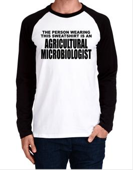 The Person Wearing This Sweatshirt Is An Agricultural Microbiologist Long-sleeve Raglan T-Shirt