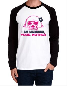 I Am Madonna, Your Mother Long-sleeve Raglan T-Shirt