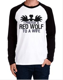 I Prefer A Red Wolf To A Wife Long-sleeve Raglan T-Shirt