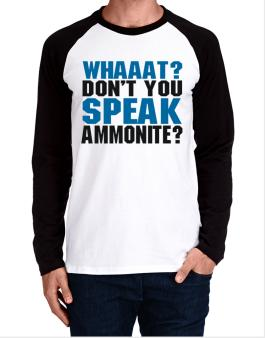 Whaaat? Dont You Speak Ammonite? Long-sleeve Raglan T-Shirt
