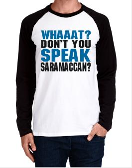 Whaaat? Dont You Speak Saramaccan? Long-sleeve Raglan T-Shirt