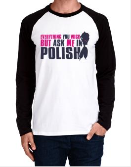 Anything You Want, But Ask Me In Polish Long-sleeve Raglan T-Shirt