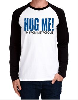 Hug Me, Im From Metropolis Long-sleeve Raglan T-Shirt