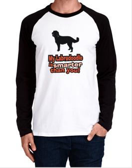 My Labradoodle Is Smarter Than You ! Long-sleeve Raglan T-Shirt