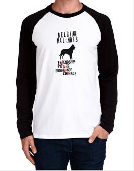 Belgian Malinois ... Friendship , Power , Endurance , Courage ! Long-sleeve Raglan T-Shirt