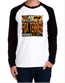 ... My Fox Terrier Knows It All !!! Long-sleeve Raglan T-Shirt