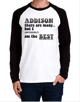 Addison There Are Many... But I (obviously) Am The Best Long-sleeve Raglan T-Shirt