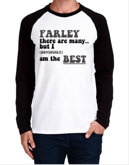 Farley There Are Many... But I (obviously) Am The Best Long-sleeve Raglan T-Shirt